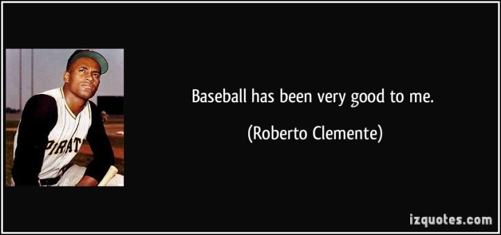 quote-baseball-has-been-very-good-to-me-roberto-clemente-38529