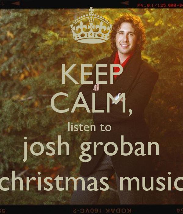 keep-calm-listen-to-josh-groban-christmas-music.png