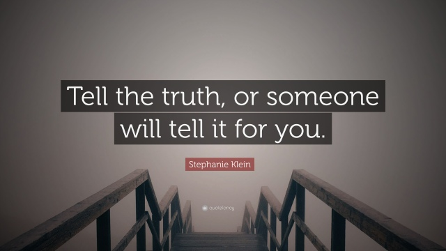 1987165-Stephanie-Klein-Quote-Tell-the-truth-or-someone-will-tell-it-for.jpg