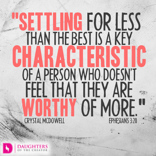 Settling-for-less-than-the-best-is-a-key-characteristic-of-a-person-who-doesn't-feel-that-they-are-worthy-of-more.jpg